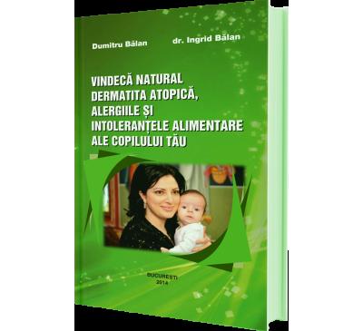 Vindecă natural dermatita atopică, alergiile şi intolerantele alimentare ale copilului tău